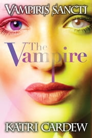 Vampiris Sancti: The Vampire ebook by Katri Cardew