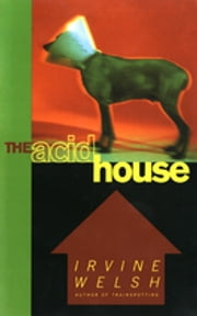 The Acid House ebook by Irvine Welsh