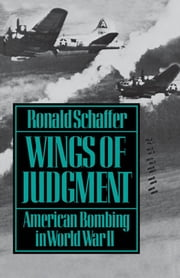 Wings of Judgment : American Bombing in World War II ebook by Ronald Schaffer