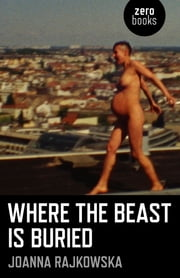 Where the Beast is Buried ebook by Joanna Rajkowska
