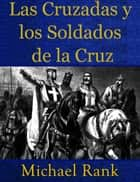 Las Cruzadas Y Los Soldados De La Cruz ebook by Michael Rank