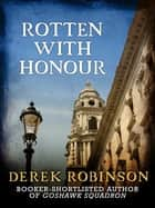 Rotten With Honour ebook by Derek Robinson