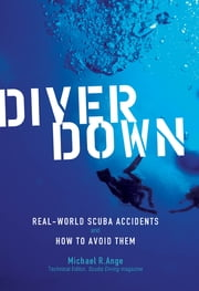 Diver Down - Real-World SCUBA Accidents and How to Avoid Them ebook by Michael Ange