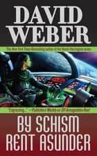 By Schism Rent Asunder - A Novel in the Safehold Series (#2) ebook by David Weber
