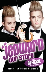 Jedward: Our Story - The Official Biography ebook by Jedward,Jennifer O'Brien