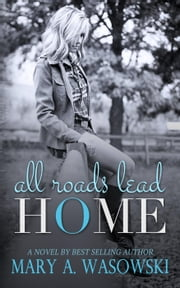All Roads Lead Home ebook by Mary Wasowski