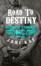 Road To Destiny - Scorpio Stinger MC, #5 ebook by