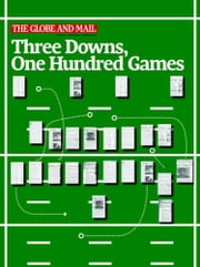 Three Downs, One Hundred Games ebook by The Globe and Mail