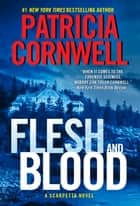 Flesh and Blood - A Scarpetta Novel ebook by