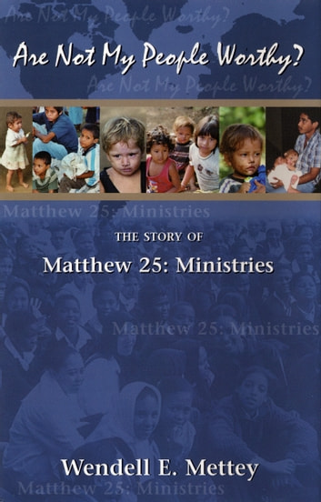Are Not My People Worthy: the Story of Matthew 25: Ministries ebook by Wendell E. Mettey