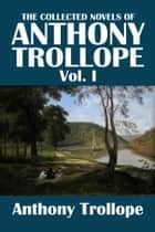 The Collected Novels of Anthony Trollope Volume I ebook by Anthony Trollope