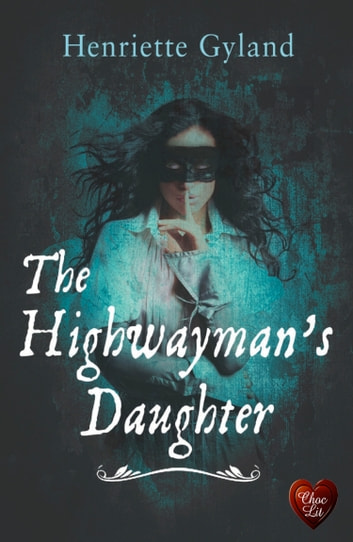 The Highwayman's Daughter ebook by Henriette Gyland