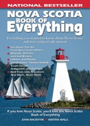 Nova Scotia Book of Everything: Everything You Wanted to Know About Nova Scotia and Were Going to Ask Anyway - Everything You Wanted to Know About Nova Scotia and Were Going to Ask Anyway ebook by John MacIntyre