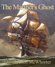 The Mariner's Ghost ebook by David Allen McWhorter