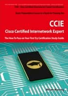 Cisco Certified Internetwork Expert - CCIE Certification Exam Preparation Course in a Book for Passing the Cisco Certified Internetwork Expert - CCIE Exam - The How To Pass on Your First Try Certification Study Guide ebook by William Manning