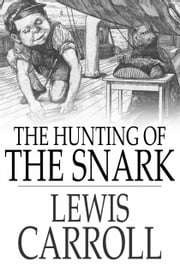 The Hunting Of The Snark: An Agony In Eight Fits - An Agony in Eight Fits ebook by Lewis Carroll