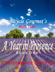 More Than A Year In Provence: Endless Tour de France Travel ebook by Christopher Strong