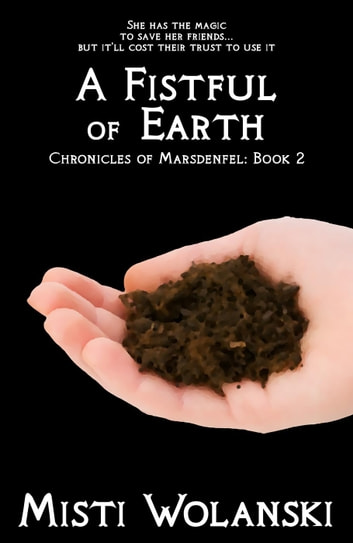 A Fistful of Earth - Chronicles of Marsdenfel, #2 ebook by Misti Wolanski