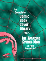 The Amazing Spider-Man - The Complete Comic Book Covers, Vol. 1 ebook by Todd Frye