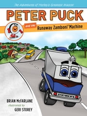 Peter Puck and the Runaway Zamboni ebook by Brian McFarlane,Geri Storey