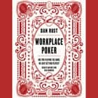 Workplace Poker - Are You Playing the Game, or Just Getting Played? audiobook by Dan Rust