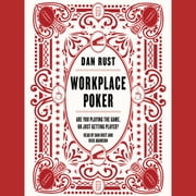Workplace Poker - Are You Playing the Game, or Just Getting Played? 有聲書 by Dan Rust