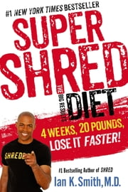 Super Shred: The Big Results Diet - 4 Weeks, 20 Pounds, Lose It Faster! ebook by Ian K. Smith