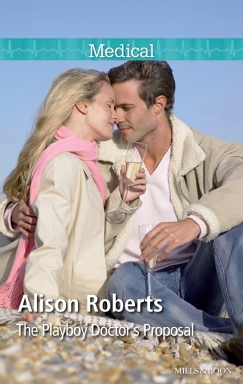 The Playboy Doctor's Proposal ebook by Alison Roberts