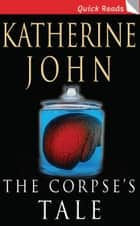 The Corpse's Tale ebook by Katherine John