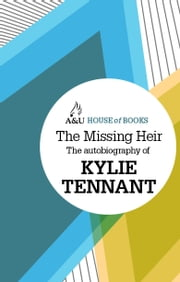 The Missing Heir - The autobiography of Kylie Tennant ebook by Kylie Tennant