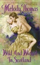 Wild and Wicked in Scotland ebook by Melody Thomas