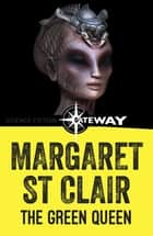 The Green Queen ebook by Margaret St Clair