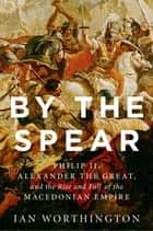 By the Spear ebook by Ian Worthington
