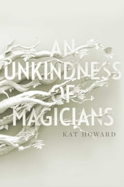 An Unkindness of Magicians ebook by Kobo.Web.Store.Products.Fields.ContributorFieldViewModel