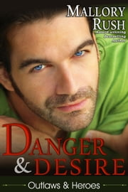 Danger and Desire (Outlaws and Heroes, Book 3) ebook by Mallory Rush