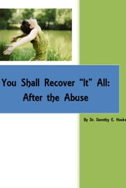 "You Shall Recover ""It"" All: After the Abuse ebook by Dr. Dorothy E. Hooks"