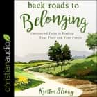 Back Roads to Belonging - Unexpected Paths to Finding Your Place and Your People audiobook by Kristen Strong