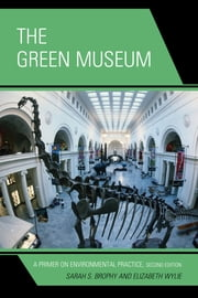 The Green Museum - A Primer on Environmental Practice ebook by Sarah S. Brophy,Elizabeth Wylie