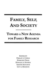 Family, Self, and Society - Toward A New Agenda for Family Research ebook by Philip A. Cowan,Dorothy Field,Donald A. Hansen,Arlene Skolnick,Guy E. Swanson