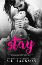 Stay - A Bleeding Stars Stand-Alone Novel ebook by A.L. Jackson