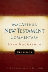 Ephesians MacArthur New Testament Commentary ebook by John F. MacArthur Jr.
