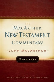 Ephesians MacArthur New Testament Commentary ebook by John F MacArthur
