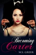 Becoming Carter (The Carter Trilogy #2) ebook by W.S. Greer