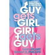 Guy Gets Girl, Girl Gets Guy - Where to Find Romance and What to Say When You Find It ebook by Robert H. Phillips,Larry Glanz