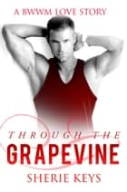 Through The Grapevine ebook by Sherie Keys
