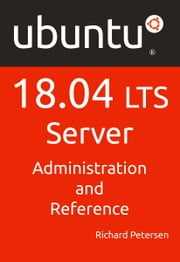 Ubuntu 18.04 LTS Server: Administration and Reference ebook by Richard Petersen