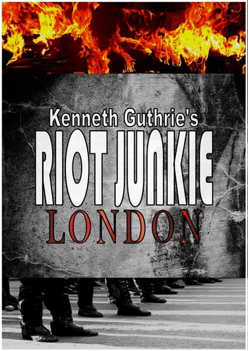 Riot Junkie: London eBook by Kenneth Guthrie
