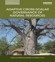 Adaptive Cross-scalar Governance of Natural Resources ebook by Grenville Barnes,Brian Child