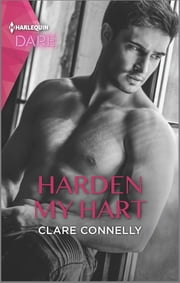 Harden My Hart - A Sexy Billionaire Romance ebook by Clare Connelly