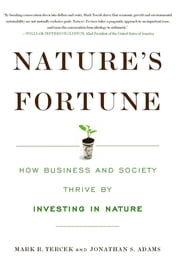 Nature's Fortune - How Business and Society Thrive by Investing in Nature ebook by Mark R. Tercek,Jonathan S. Adams